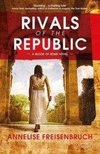 Rivals Of The Republic (Blood Of Rome #1) – Annelise Freisenbruch