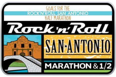 Goals for the Rock'n'Roll San Antonio Half Marathon