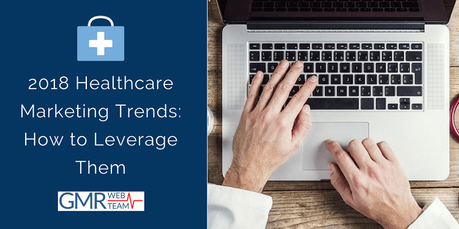 Healthcare Marketing Trends 2018
