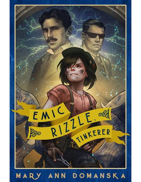 EMIC RIZZLE, TINKERER (Middle Grade Novel from Mary Ann Domanska + Special Guest Article)