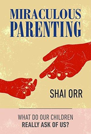 Miraculous Parenting by Shai Orr: In Parenting Space For Change Is Infinite