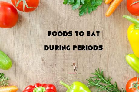 9 Foods to Eat During Periods to Ease the Pain