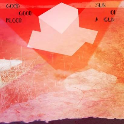 Good Good Blood – 'Sun of a Gun' album review
