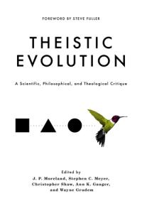 Book Review: Theistic Evolution – A Scientific, Philosophical, and Theological Critique