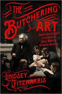 The Butchering Art: Joseph Lister's Quest to Transform the Grisly World of Victorian Medicine by Lindsey Fitzharris - Feature and Review