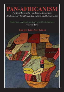 Pan-Africanism – Political Philosophy and Socioeconomic Anthropology for African Liberation and Governance, by Dr. Fongot Kini-Yen Kinni
