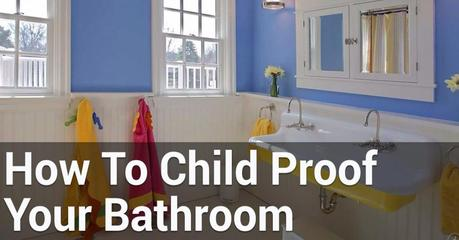 How To Childproof Your Bathroom