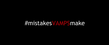 Mistakes Vamps Make