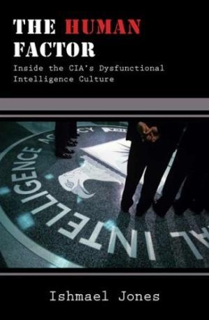 Ishmael Jones - The Human Factor: Inside the CIA's Dysfunctional Intelligence Culture - Judge rules against CIA whistle-blower