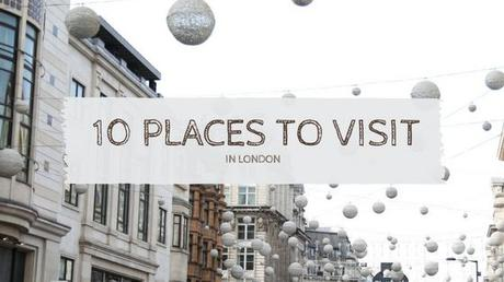 Visit these 10 Places in London