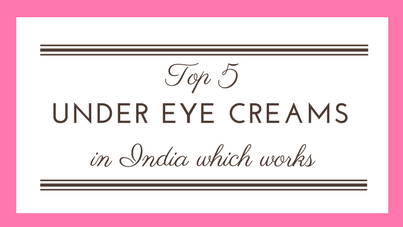 Top 5 Under Eye Creams in India Which Works