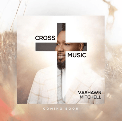 """VaShawn Mitchell New Deal.. New EP """"Cross Music"""" Coming March 16th"""