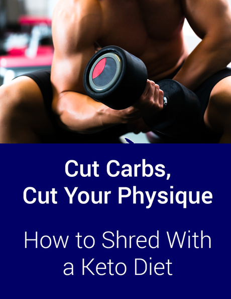 Cut Carbs, Cut Your Physique: How to Shred With a Keto Diet