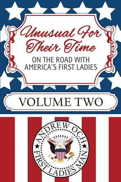 UNUSUAL FOR THEIR TIME: ON THE ROAD WITH AMERICA'S FIRST LADIES (Special Interview with Author Andrew Och)