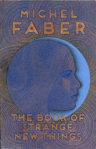 The Book Of Strange New Things – Michel Faber