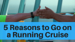 5 Reasons to Go on a Running Cruise