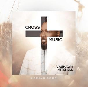Listen: VaShawn Mitchell 'He Rose' (Heroes) From Cross Music