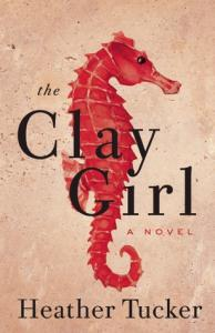 The Clay Girl – Heather Tucker