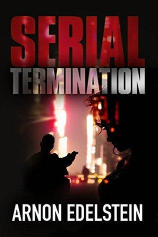 Serial Termination by Arnon Edelstein An Engrossing Crime Thriller #BookReview