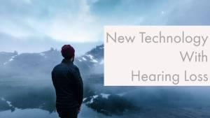 New Technology With Hearing Loss