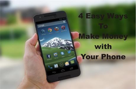 4 Easy Ways To Make Money with Your Phone