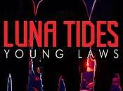 Single Spotlight: Luna Tides Young Laws. Harmoniously Anthemic Charmingly Authentic Music That Electrifies Audience