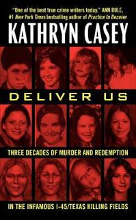 TRUE CRIME THURSDAY- Deliver Us Three Decades of Murder and Redemption in the Infamous I45/Texas Killing Fields by Kathryn Casey- Feature and Review