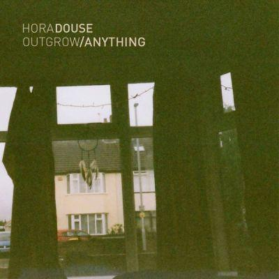 Hora Douse – 'Outgrow/Anything'