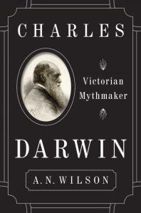 """A review of A.N. Wilson's """"Charles Darwin: Victorian Mythmaker"""""""