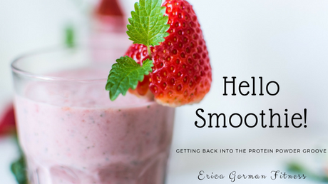 Hello Smoothie! - Getting back into the protein powder groove