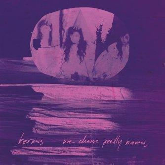 Kermes – 'We Choose Pretty Names' album review