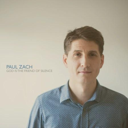 Paul Zach Releases God Is The Friend Of Silence Today; Debut Solo EP Produced By Isaac Wardell, Features Liz Vice