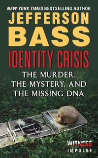 TRUE CRIME THURSDAY: Identity Crisis: The Murder, The Mystery, and the Missing DNA- by Jefferson Bass- Feature and Review