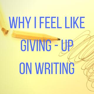 Why I Feel Like Giving-up on Writing