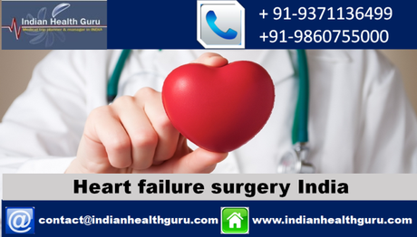 Heart failure surgery India Comes with high success rate for a wonderful healthcare experience