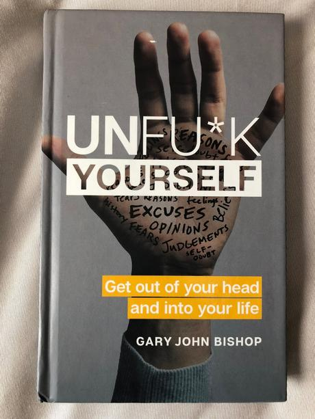 Life, How Well's That Workin' For Ya?:  Unfu*k Yourself By Gary John Bishop Book Review