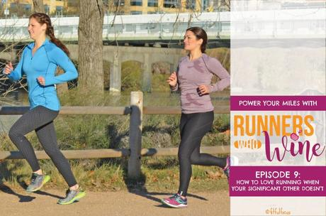 The Runners Who Wine Podcast | Running Podcast | Best Running Podcasts | Podcasts about Running | Wild Workout Wednesday | Episode 9 | How To Love Running When Your Significant Other Doesn't