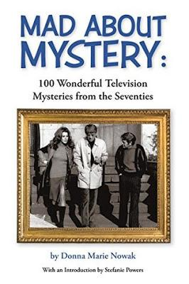 Mad About Mystery: 100 Wonderful Television Mysteries from the Seventies by Donna Marie Nowak- Feature and Review
