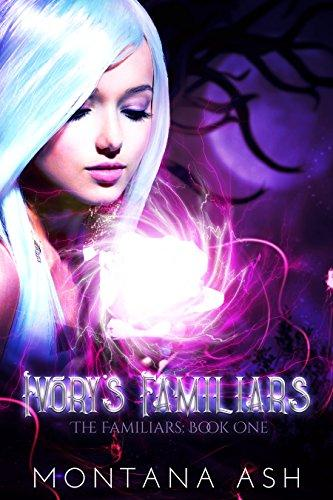 Ivory's Familiars (The Familiars Book 1) by [Ash, Montana]