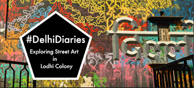 Delhi Diaries: Lodhi Art District