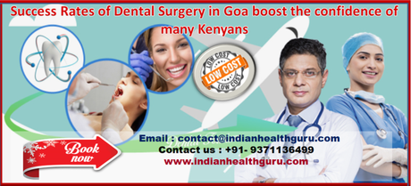 Success Rates of Dental Surgery in Goa boost the confidence of many Kenyans