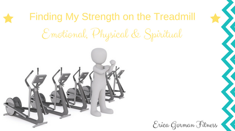Finding My Strength on the Treadmill: Emotional, Physical & Spiritual