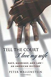 Image: Tell the Court I Love My Wife: Race, Marriage, and Law--An American History, by Peter Wallenstein. Publisher: Palgrave Macmillan (January 17, 2004)