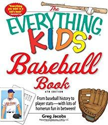 Image: The Everything Kids' Baseball Book: From baseball history to player stats - with lots of home run fun in between! (Everything Kids Series), by Greg Jacobs. Publisher: Adams Media; 6 edition (March 18, 2010)