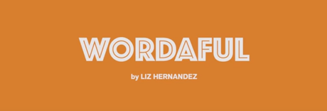 Liz Hernandez | WORDAFUL