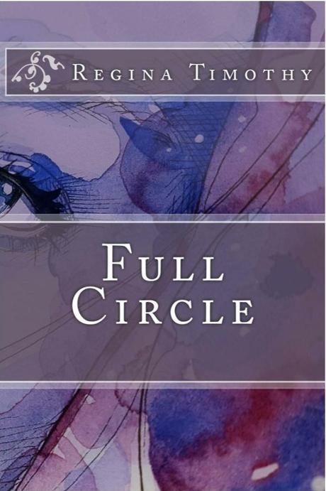 Full Circle – Regina Timothy