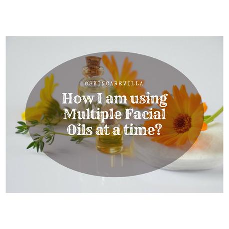 How I am using Multiple Facial Oils at a time?