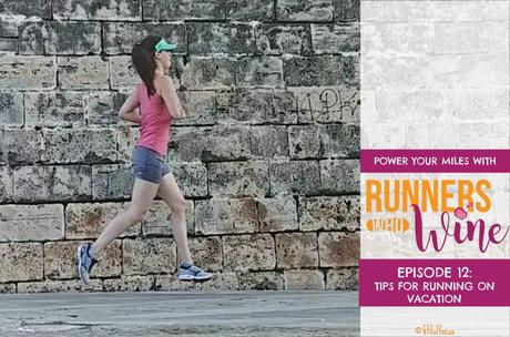 The Runners Who Wine Podcast | Running Podcast | Best Running Podcasts | Podcasts about Running | Wild Workout Wednesday | Episode 12 | Tips for Running on Vacation
