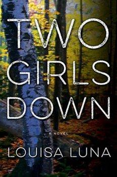 Two Girls Down: A Novel by Louisa Luna