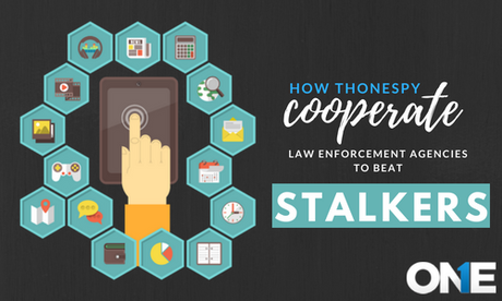 How TheOneSpy cooperate with law enforcement Agencies to Beat Stalker at their own game
